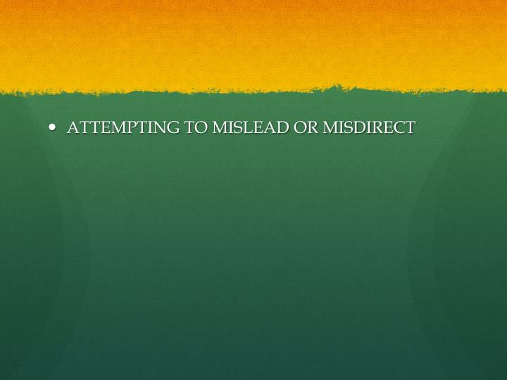 ATTEMPTING TO MISLEAD OR MISDIRECT