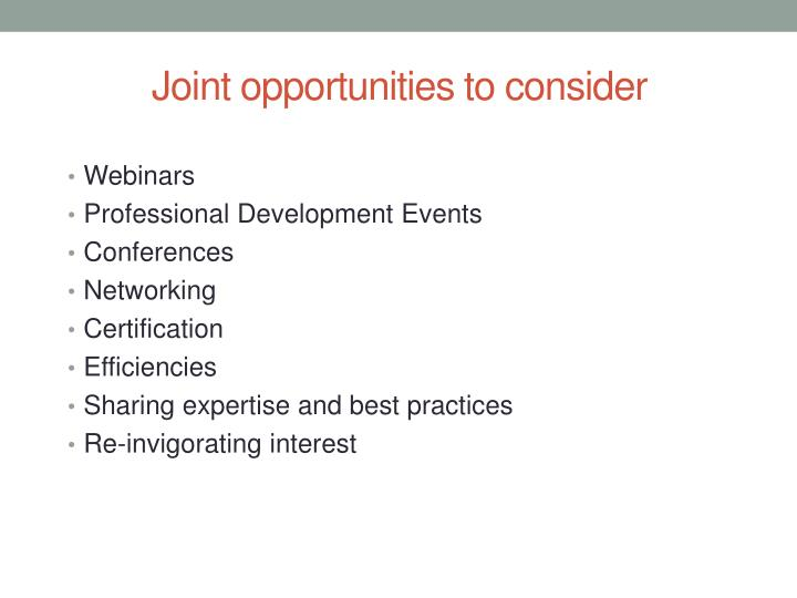 Joint opportunities to consider