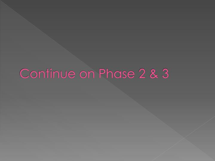 Continue on Phase 2 & 3