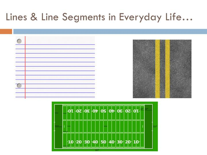 Lines & Line Segments in Everyday Life…