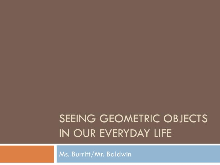 Seeing geometric objects in our everyday life