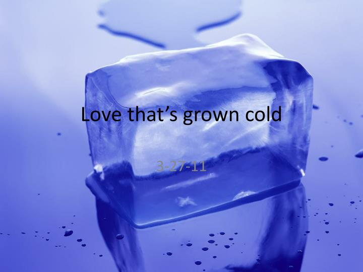 love that s grown cold