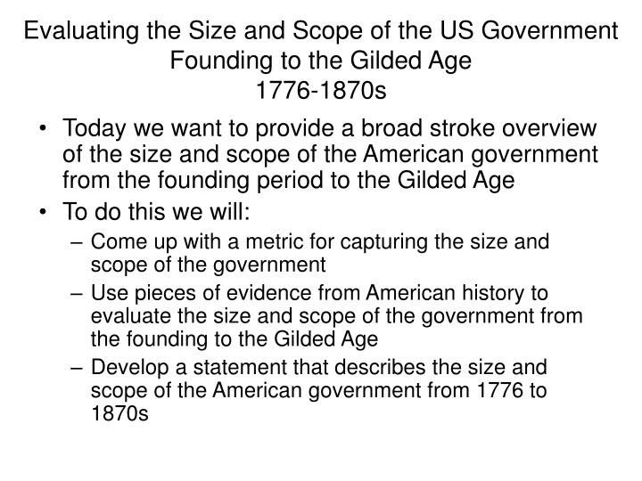 Evaluating the size and scope of the us government founding to the gilded age 1776 1870s