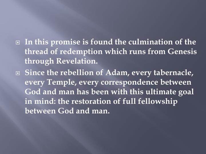 In this promise is found the culmination of the thread ofredemption which runs from Genesis through Revelation