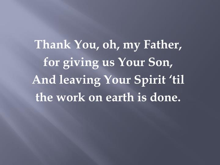 Thank You, oh, my Father,