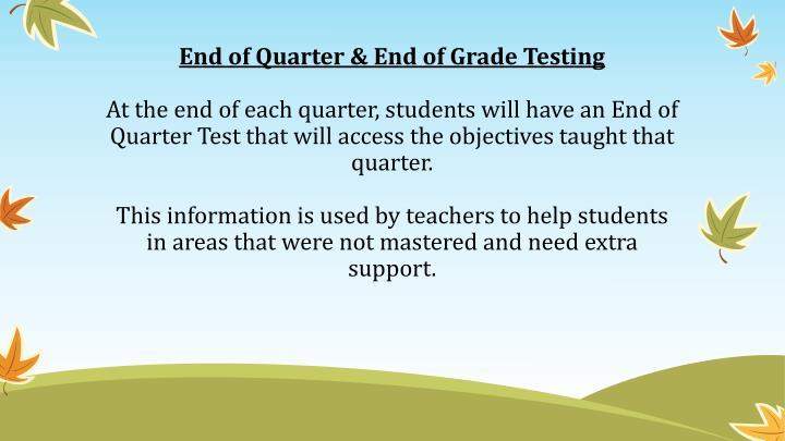 End of Quarter & End of Grade Testing