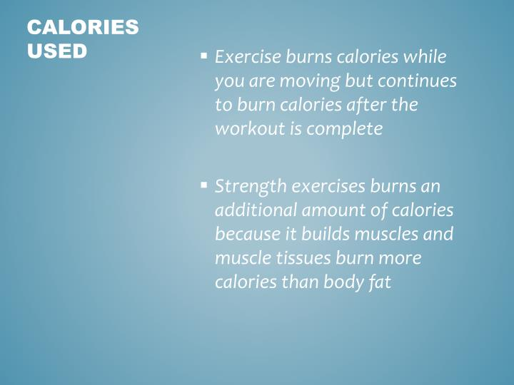 Exercise burns calories while you are moving but continues to burn calories after the workout is complete