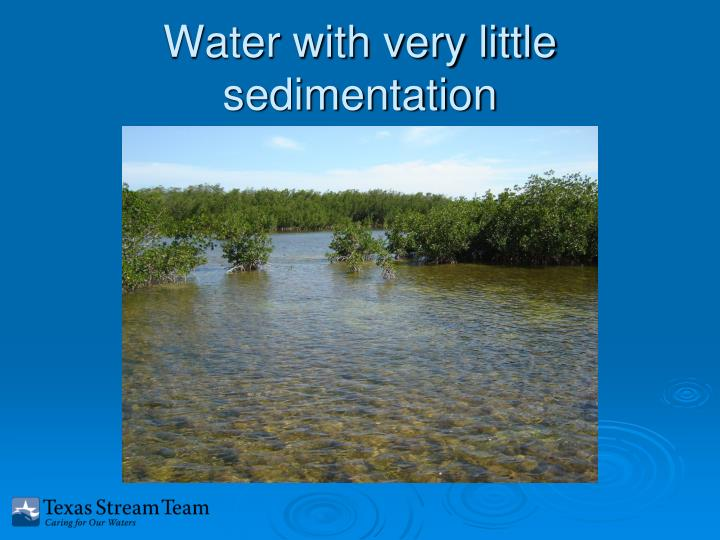 Water with very little sedimentation