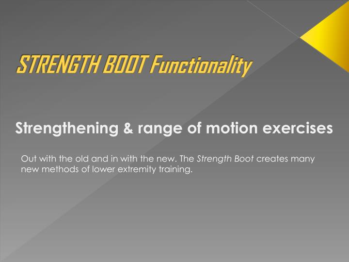 STRENGTH BOOT Functionality