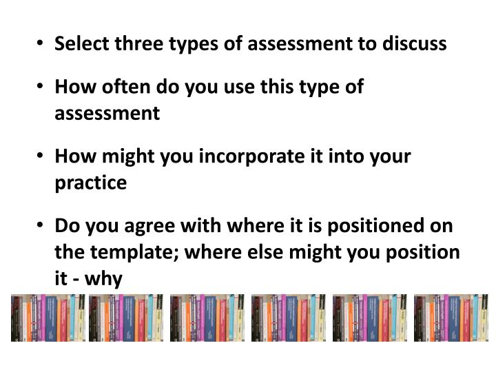 Select three types of assessment to discuss