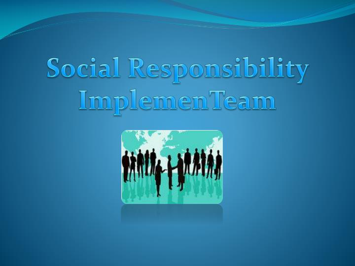Social Responsibility ImplemenTeam