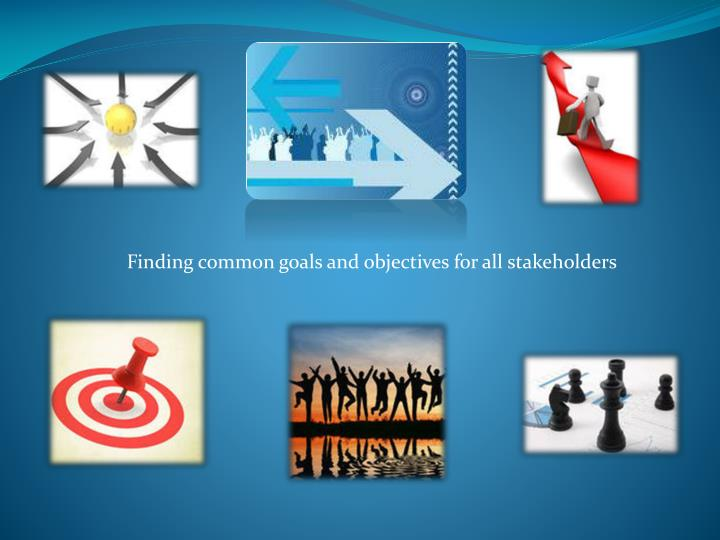 Finding common goals and objectives for all stakeholders