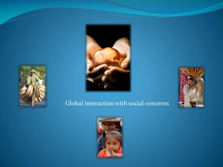 Global interaction with social concerns