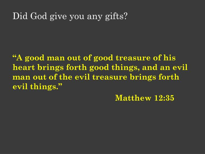 Did God give you any gifts?