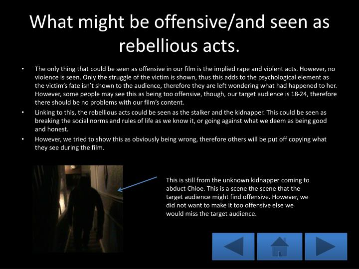 What might be offensive/and seen as rebellious acts.