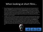 when looking at short films