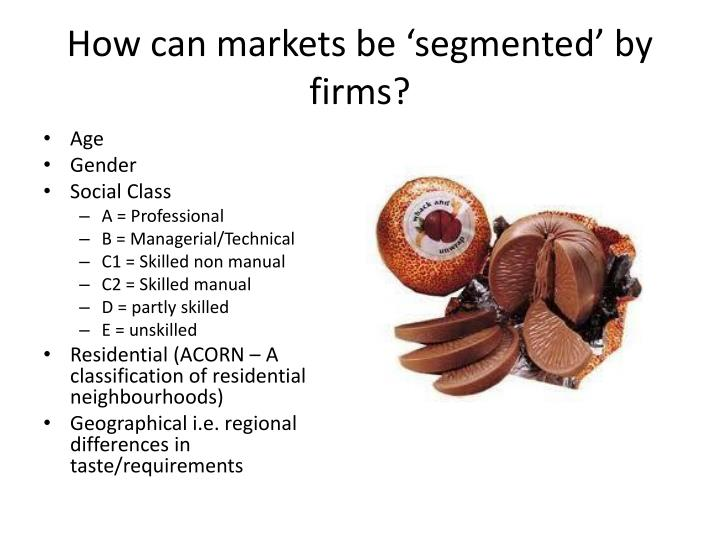 How can markets be 'segmented' by firms?
