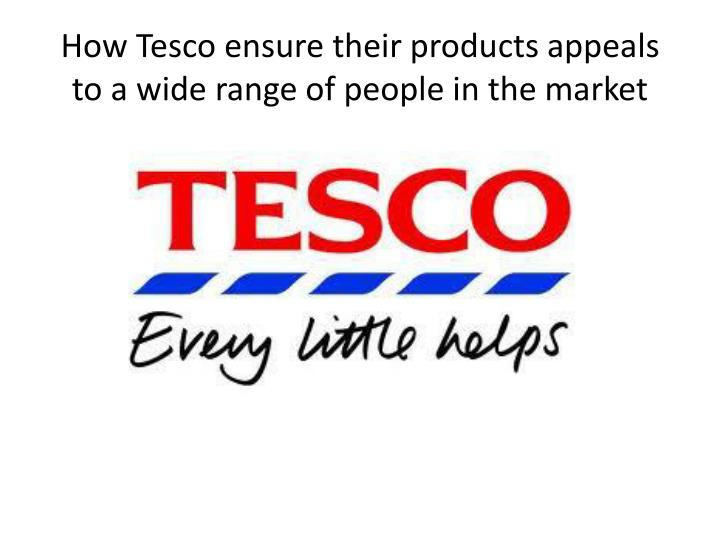 How Tesco ensure their products appeals to a wide range of people in the market