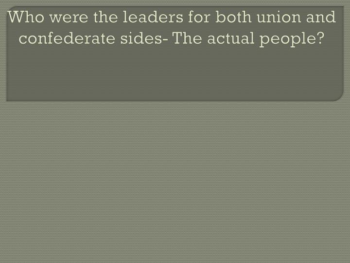Who were the leaders for both union and confederate sides- The actual people?