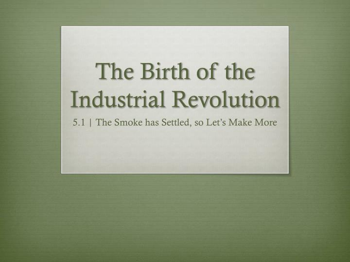 The birth of the industrial revolution