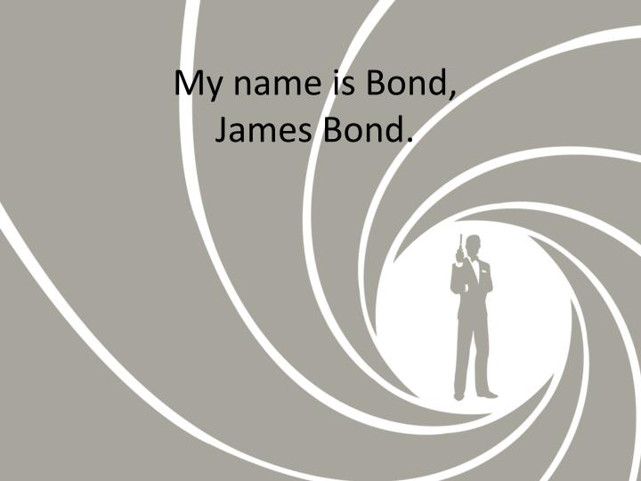 My name is bond james bond