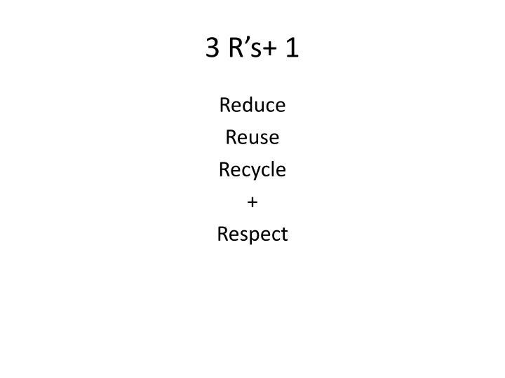 3 R's+ 1
