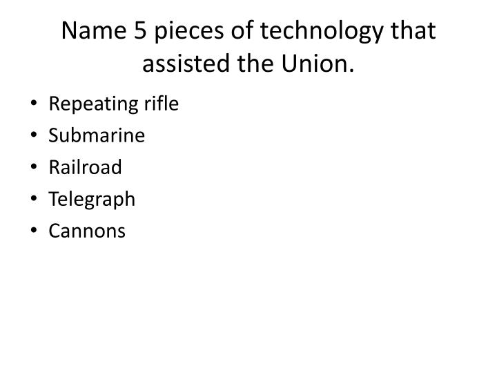 Name 5 pieces of technology that assisted the Union.