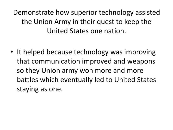 Demonstrate how superior technology assisted the Union Army in their quest to keep the United States one nation.