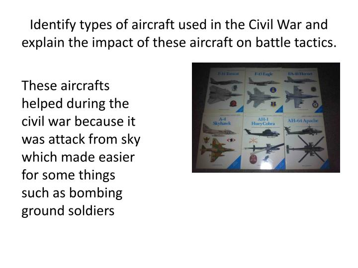 Identify types of aircraft used in the Civil War and explain the impact of these aircraft on battle tactics.