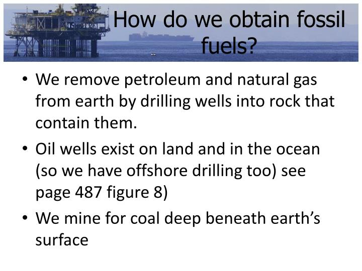 How do we obtain fossil fuels?