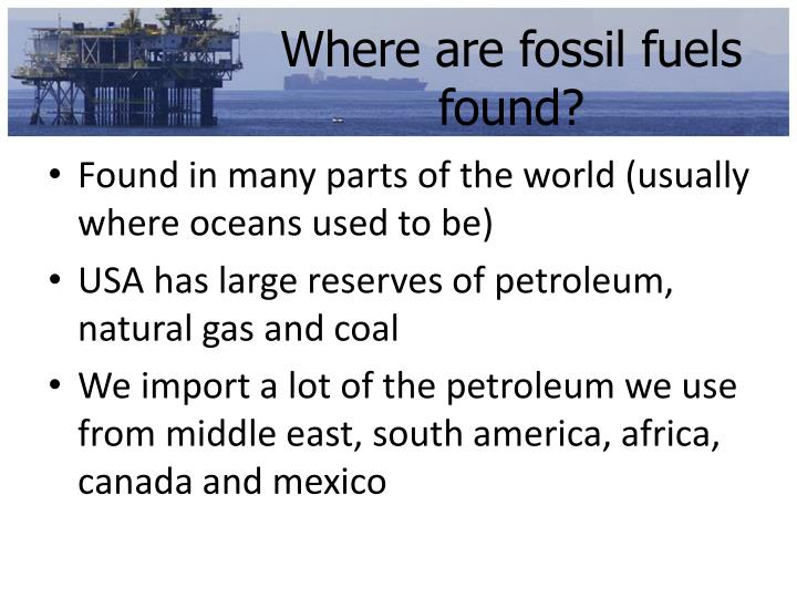 Where are fossil fuels found?
