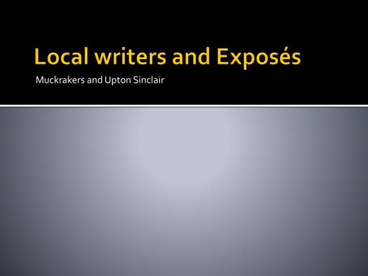 Local writers and Exposés