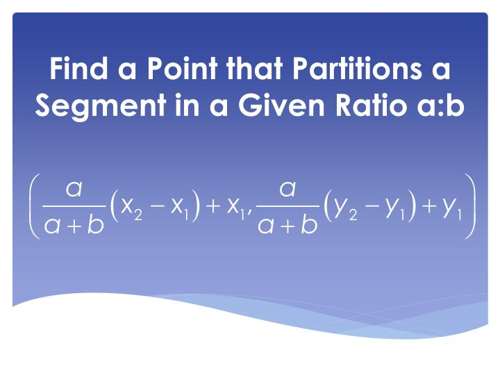 Find a point that partitions a segment in a given ratio a b