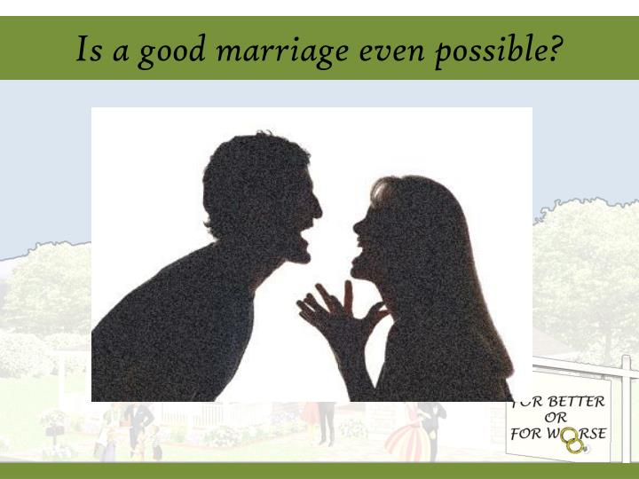 Is a good marriage even possible?