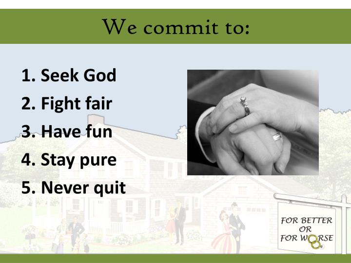 We commit to: