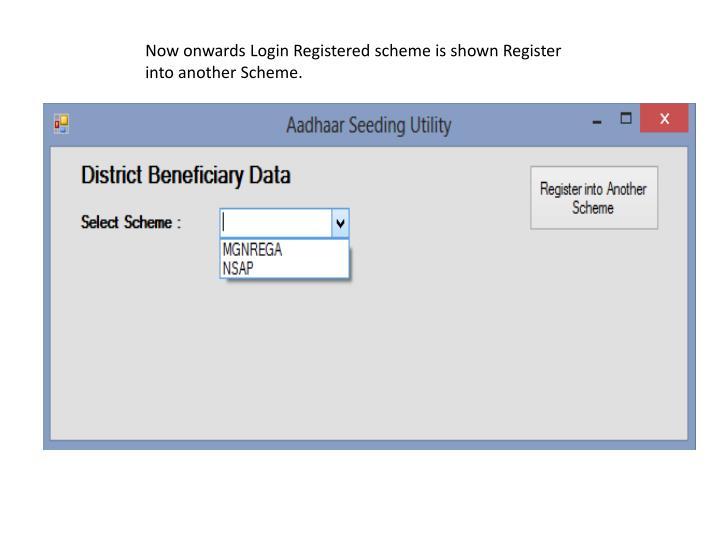 Now onwards Login Registered scheme is shown Register into another Scheme.