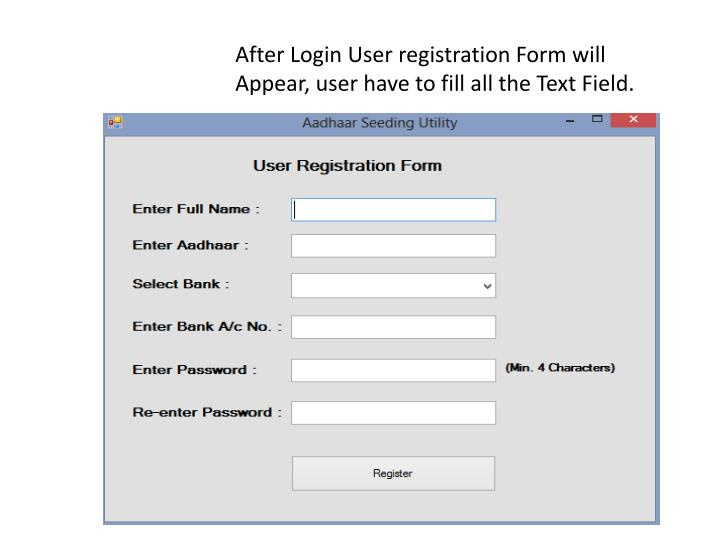 After Login User registration Form will Appear, user have to fill all the Text Field.