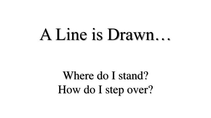 A Line is Drawn…