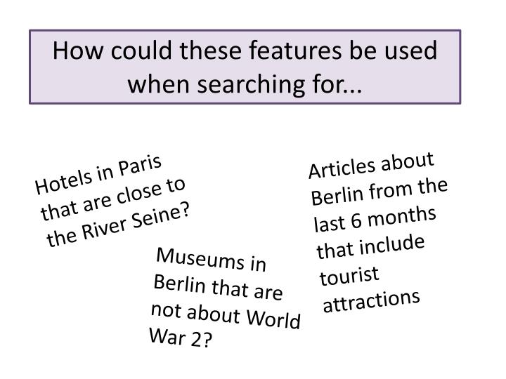 How could these features be used when searching for...