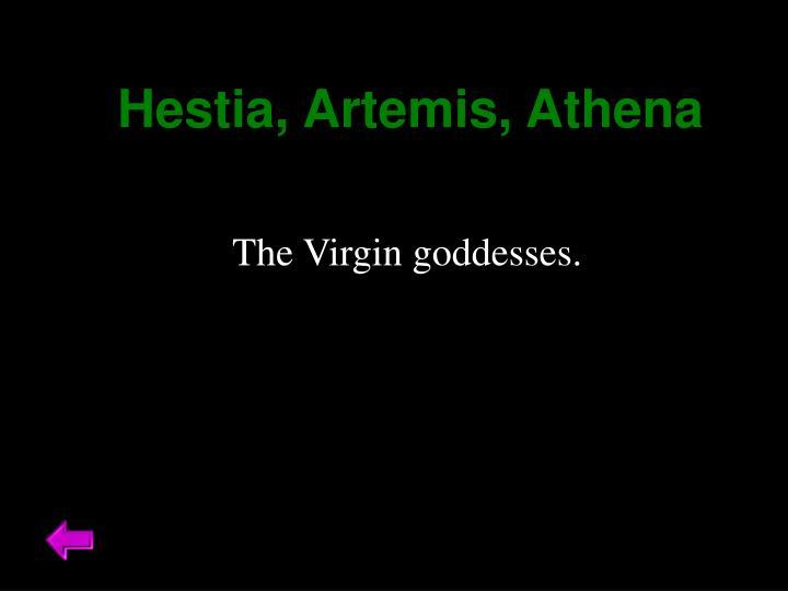 Hestia, Artemis, Athena