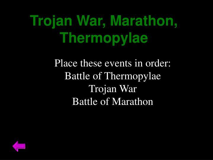 Trojan War, Marathon, Thermopylae