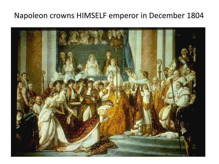 Napoleon crowns HIMSELF emperor in December 1804