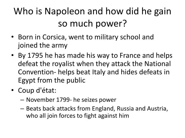 Who is Napoleon and how did he gain so much power?