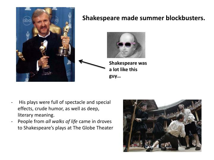 Shakespeare made summer blockbusters.