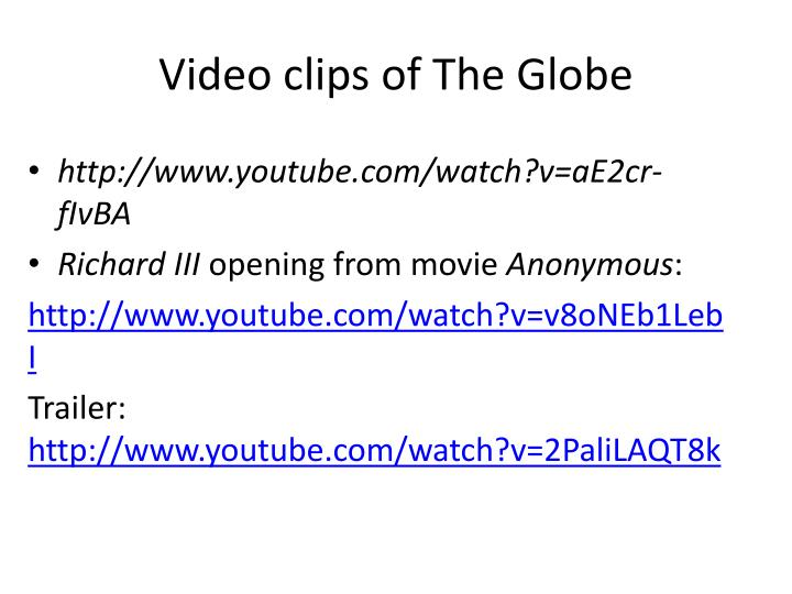 Video clips of The Globe