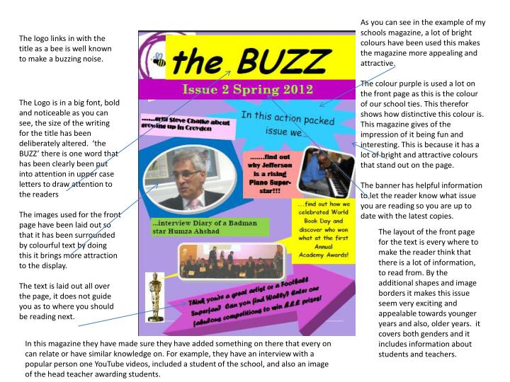 As you can see in the example of my schools magazine, a lot of bright colours have been used this ma...