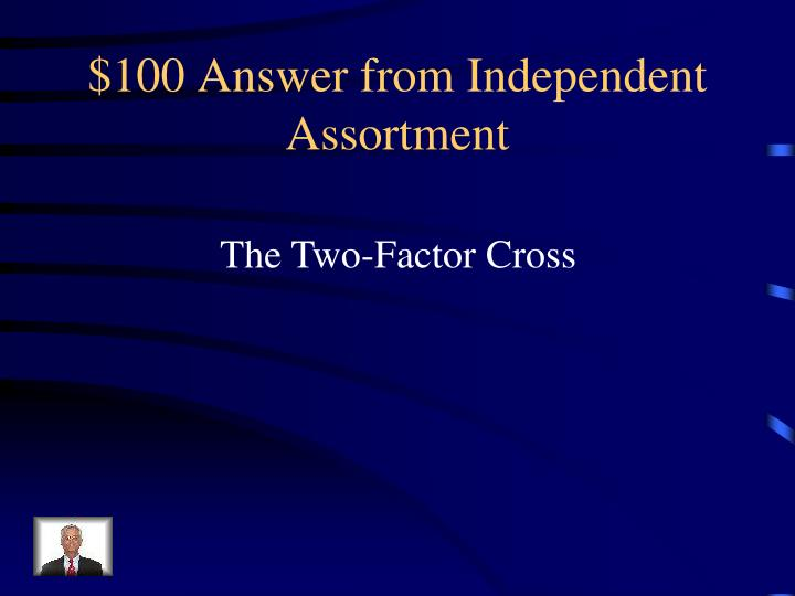 $100 Answer from Independent Assortment