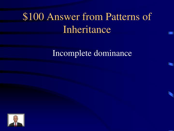 $100 Answer from Patterns of Inheritance