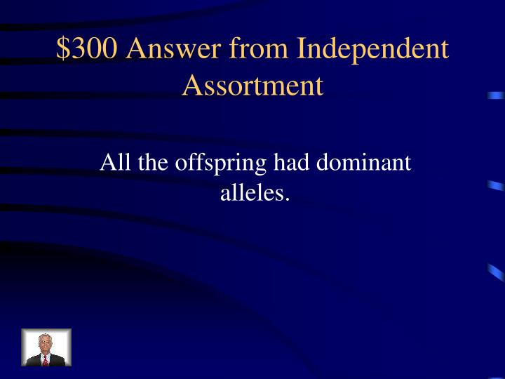 $300 Answer from Independent Assortment