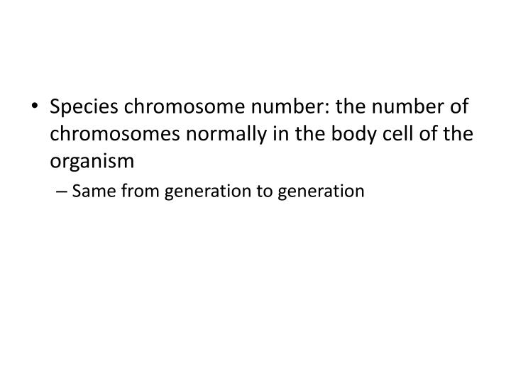 Species chromosome number: the number of chromosomes normally in the body cell of the organism